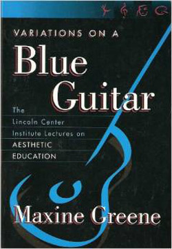 Variations on a Blue Guitar: The Lincoln Center Institute Lectures on Aesthetic Education (TC Press, 2001)