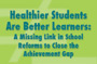 Healthier Students Are Better Learners: A Missing Link in Efforts to Close the Achievement Gap