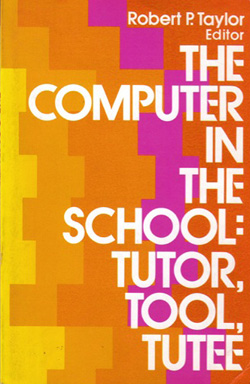 The Computer in the School: Tutor, Tool, Tutee by Robert Taylor