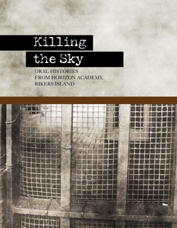 Killing the Sky 4: Oral Histories from Horizon Academy, Rikers Island Student Press Initiative