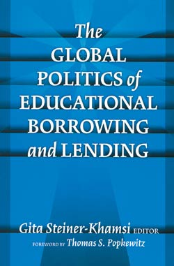 The Global Politics of Educational Borrowing and Lending by Gita Steiner-Khamsi (TC Press, 2004)