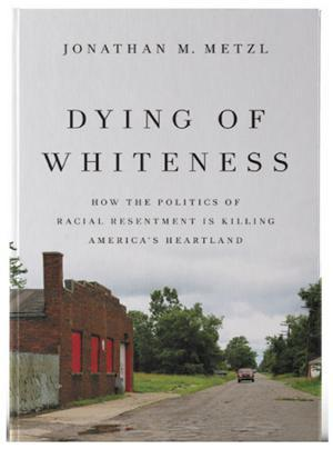 Book cover of  Dying of Whiteness by Jonathan M. Metzl